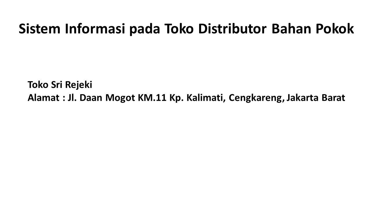 Sistem Informasi pada Toko Distributor Bahan Pokok Toko Sri Rejeki Alamat : Jl.