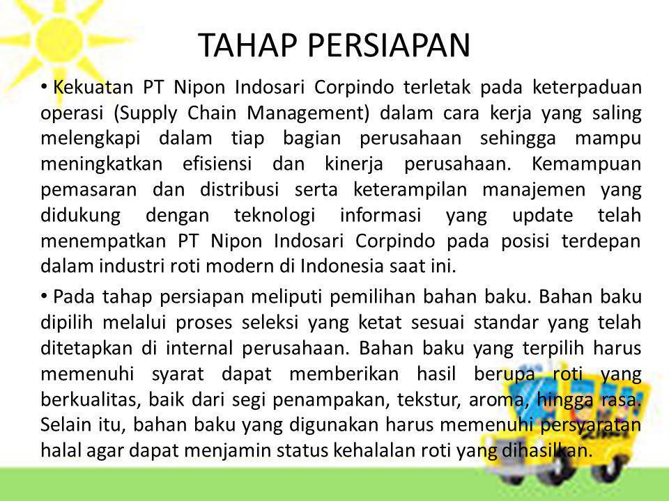 TAHAP PERSIAPAN Kekuatan PT Nipon Indosari Corpindo terletak pada keterpaduan operasi (Supply Chain Management) dalam cara kerja yang saling melengkapi dalam tiap bagian perusahaan sehingga mampu meningkatkan efisiensi dan kinerja perusahaan.