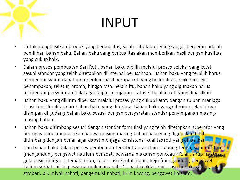 INPUT Untuk menghasilkan produk yang berkualitas, salah satu faktor yang sangat berperan adalah pemilihan bahan baku.