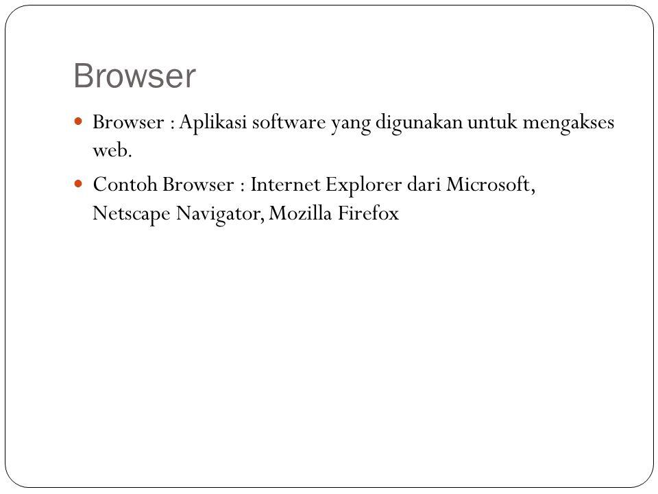 Browser Browser : Aplikasi software yang digunakan untuk mengakses web. Contoh Browser : Internet Explorer dari Microsoft, Netscape Navigator, Mozilla