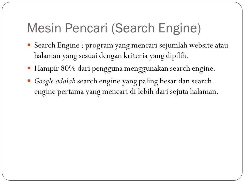 Mesin Pencari (Search Engine) Search Engine : program yang mencari sejumlah website atau halaman yang sesuai dengan kriteria yang dipilih. Hampir 80%