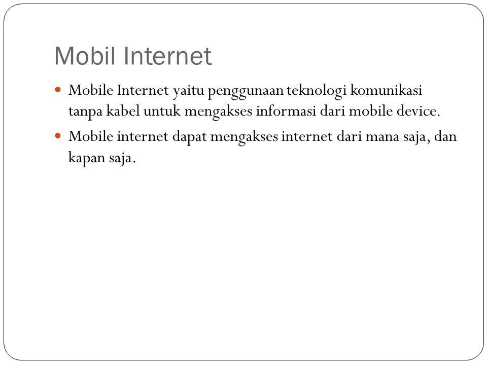 Mobil Internet Mobile Internet yaitu penggunaan teknologi komunikasi tanpa kabel untuk mengakses informasi dari mobile device. Mobile internet dapat m
