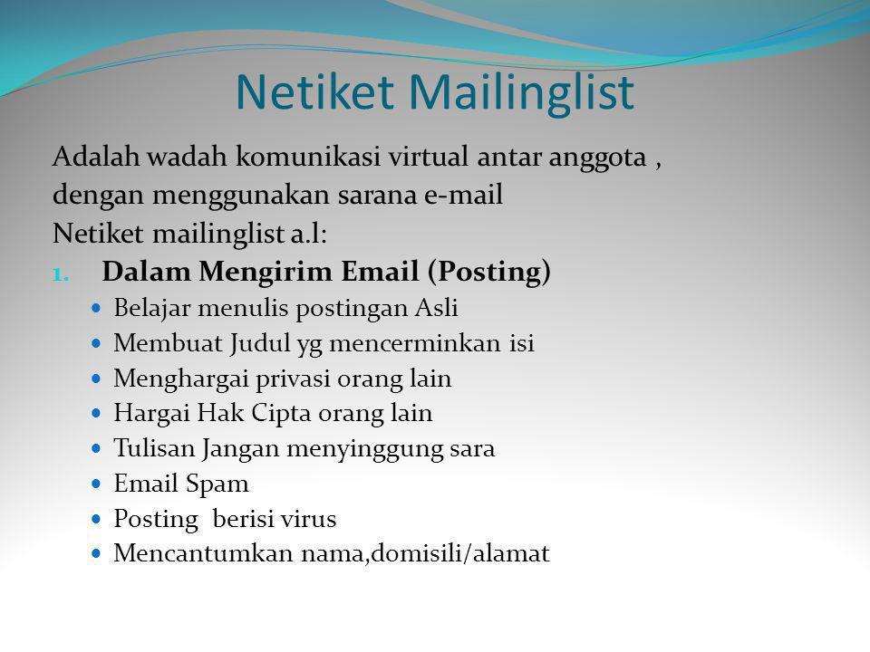 Netiket Mailinglist Adalah wadah komunikasi virtual antar anggota, dengan menggunakan sarana e-mail Netiket mailinglist a.l: 1.