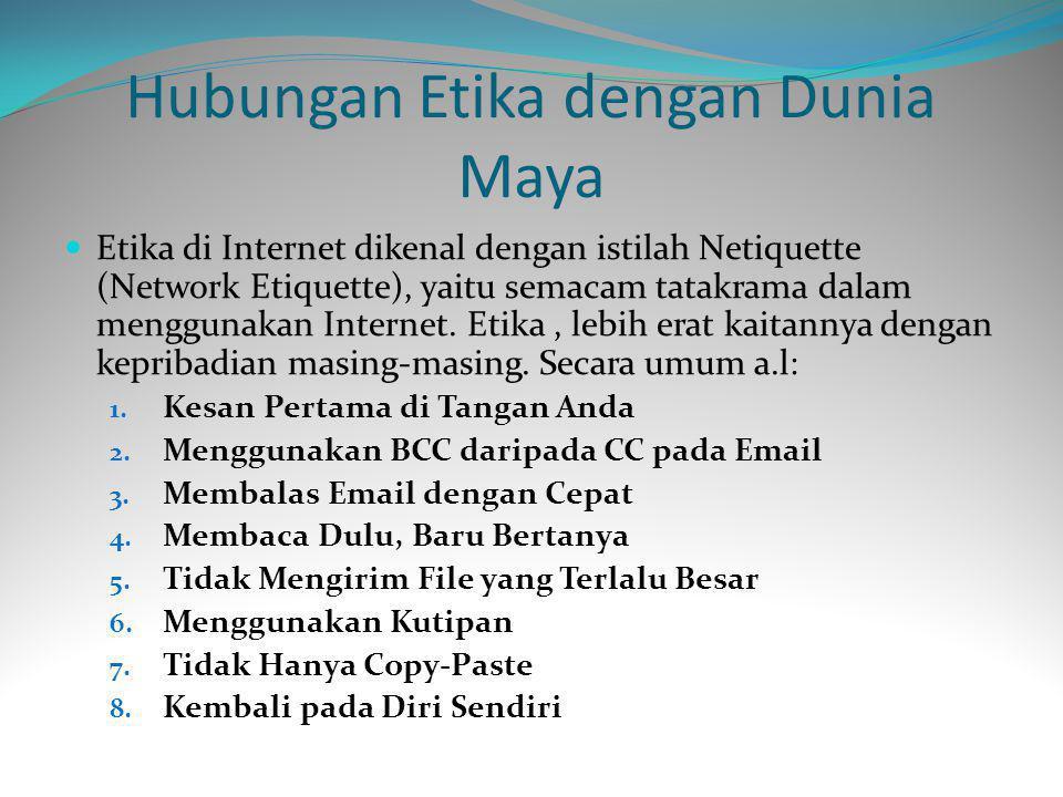 Hubungan Etika dengan Dunia Maya Etika di Internet dikenal dengan istilah Netiquette (Network Etiquette), yaitu semacam tatakrama dalam menggunakan Internet.