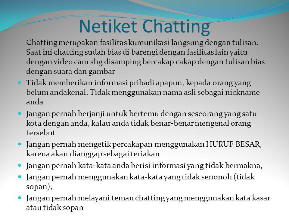 Netiket Chatting Chatting merupakan fasilitas kumunikasi langsung dengan tulisan. Saat ini chatting sudah bias di barengi dengan fasilitas lain yaitu