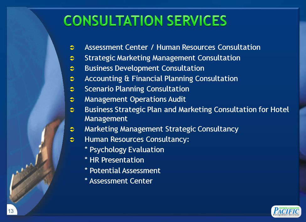 13  Assessment Center / Human Resources Consultation  Strategic Marketing Management Consultation  Business Development Consultation  Accounting &