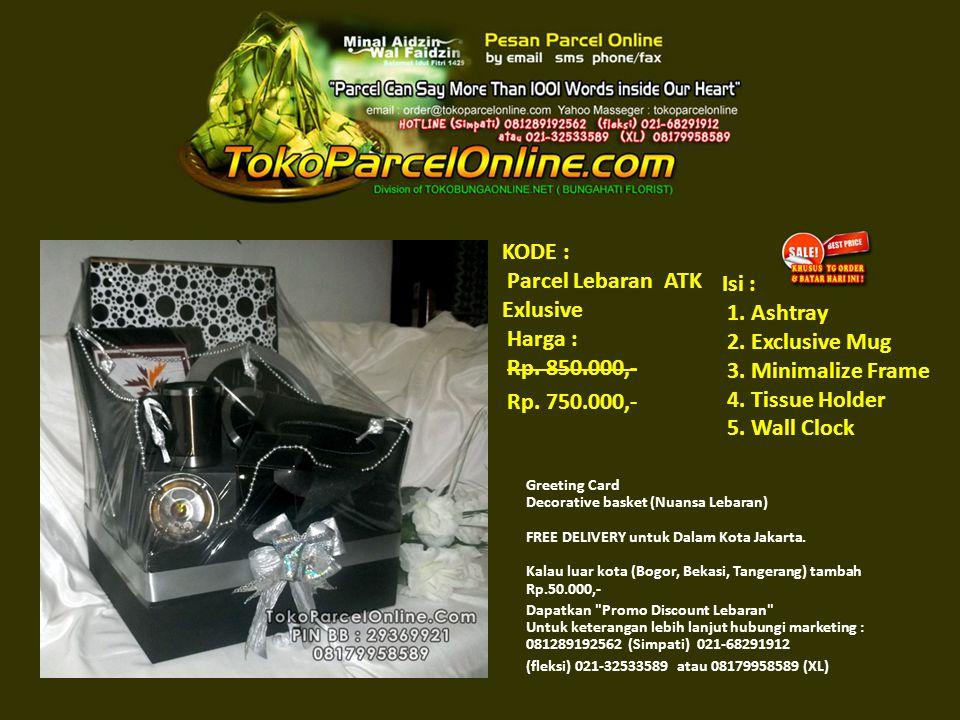 KODE : Parcel Lebaran ATK Exlusive Harga : Rp. 850.000,- Rp.