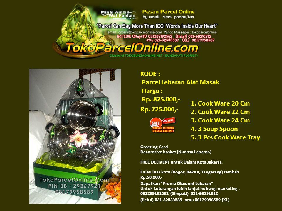 KODE : Parcel Lebaran Alat Masak Harga : Rp. 825.000,- Rp.