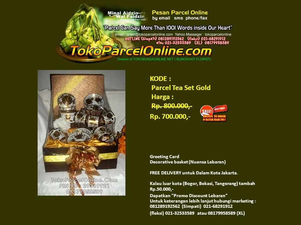 KODE : Parcel Tea Set Gold Harga : Rp. 800.000,- Rp.