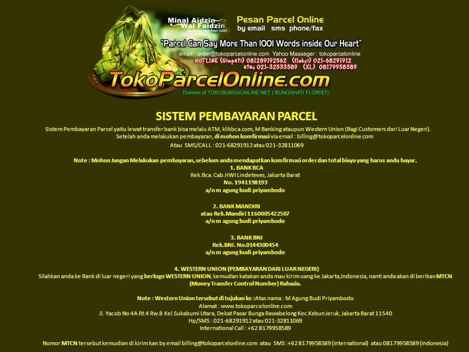 SISTEM PEMBAYARAN PARCEL Sistem Pembayaran Parcel yaitu lewat transfer bank bisa melalu ATM, klikbca.com, M Banking ataupun Western Union (Bagi Customers dari Luar Negeri).