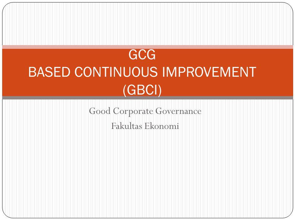 Good Corporate Governance Fakultas Ekonomi GCG BASED CONTINUOUS IMPROVEMENT (GBCI)