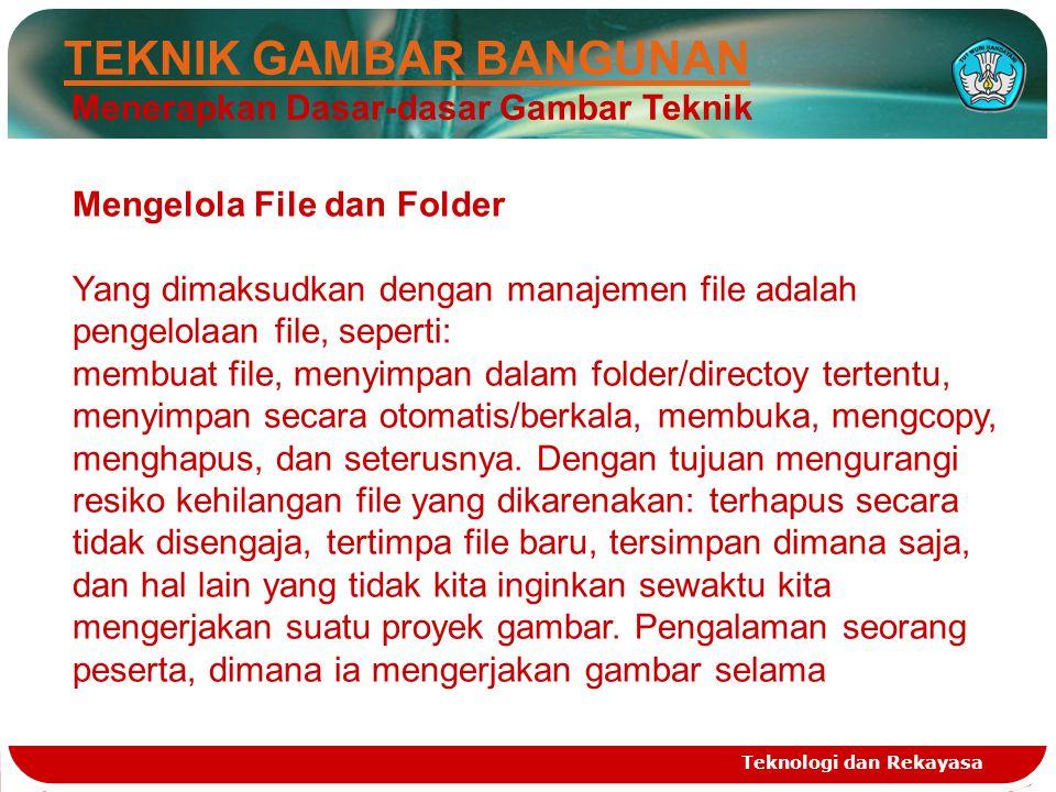 Teknologi dan Rekayasa TEKNIK GAMBAR BANGUNAN Menerapkan Dasar-dasar Gambar Teknik Mengelola File dan Folder Yang dimaksudkan dengan manajemen file ad