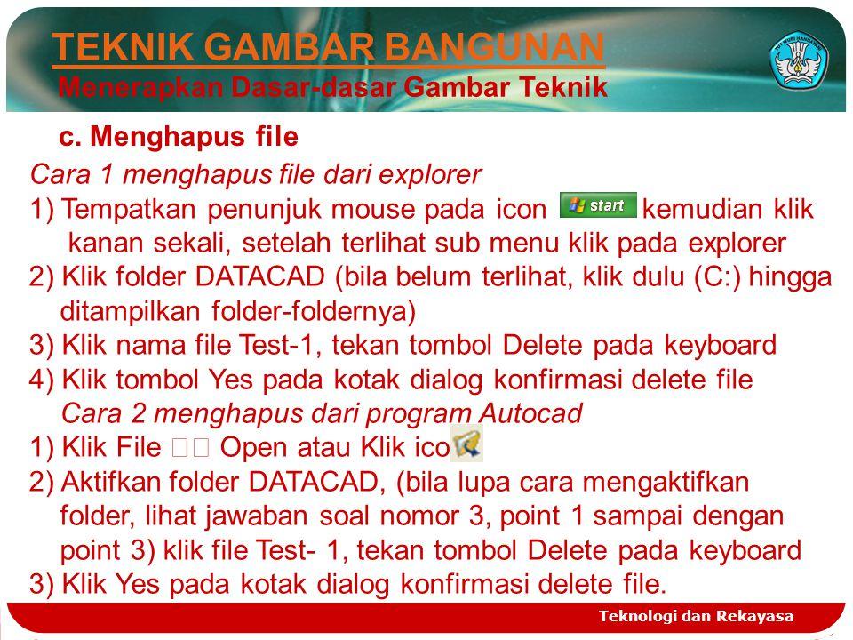 Teknologi dan Rekayasa TEKNIK GAMBAR BANGUNAN Menerapkan Dasar-dasar Gambar Teknik c. Menghapus file Cara 1 menghapus file dari explorer 1)Tempatkan p