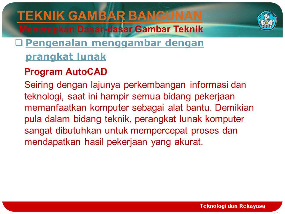 Teknologi dan Rekayasa TEKNIK GAMBAR BANGUNAN Menerapkan Dasar-dasar Gambar Teknik  Pengenalan menggambar dengan prangkat lunak Program AutoCAD Seiri