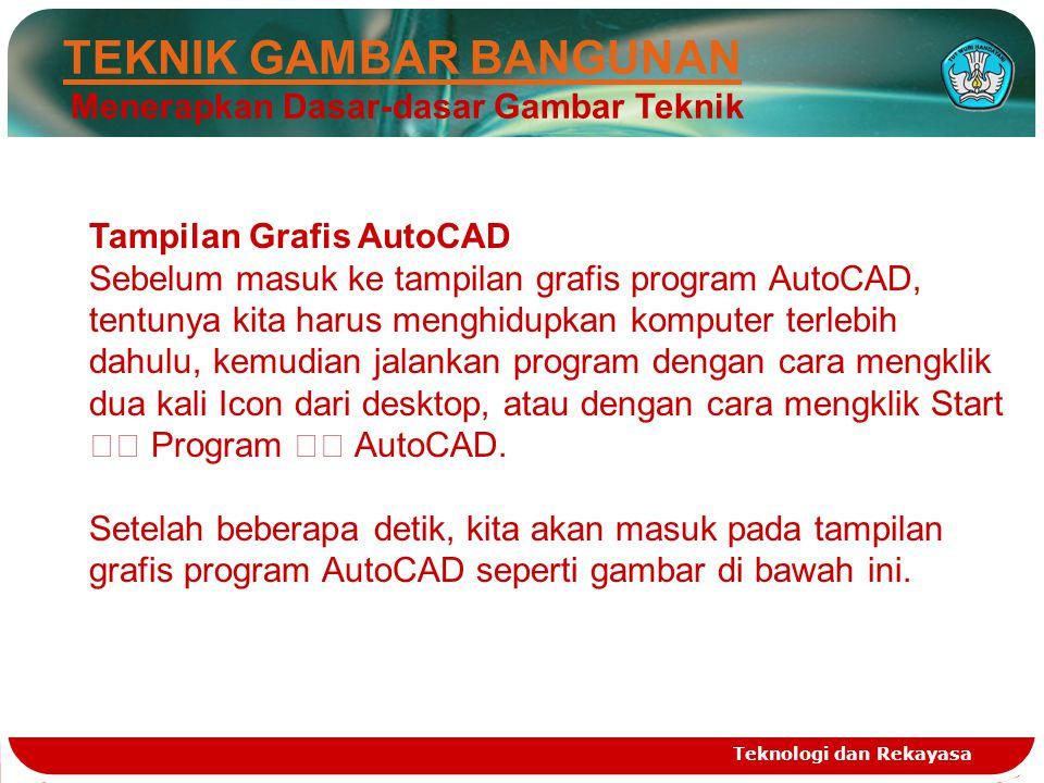 Teknologi dan Rekayasa TEKNIK GAMBAR BANGUNAN Menerapkan Dasar-dasar Gambar Teknik Tampilan Grafis AutoCAD Sebelum masuk ke tampilan grafis program Au