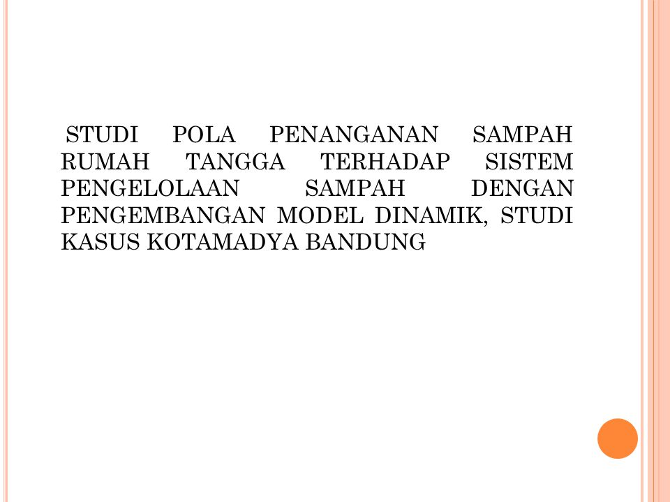 Pola penanganan  Bentuk pengelolaan sampah yang kebanyakan dilaksanakan di Indonesia adalah pola sentralisasi, dengan pelaksanaan system open dumping di TPA (pola ini harus ditinggalkan paling lambat tahun 2013.
