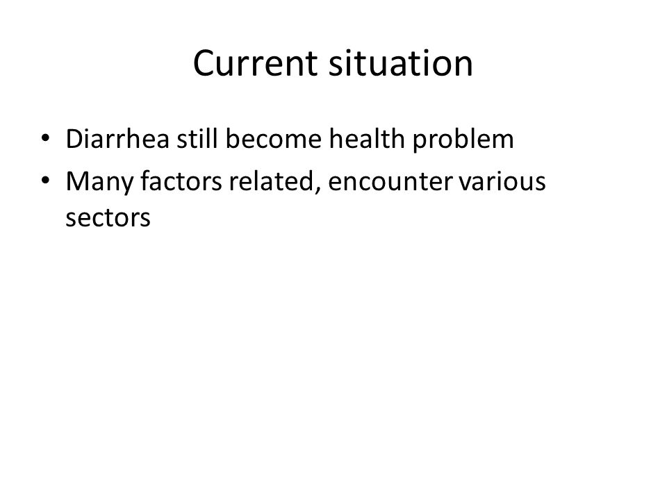 Current situation Diarrhea still become health problem Many factors related, encounter various sectors