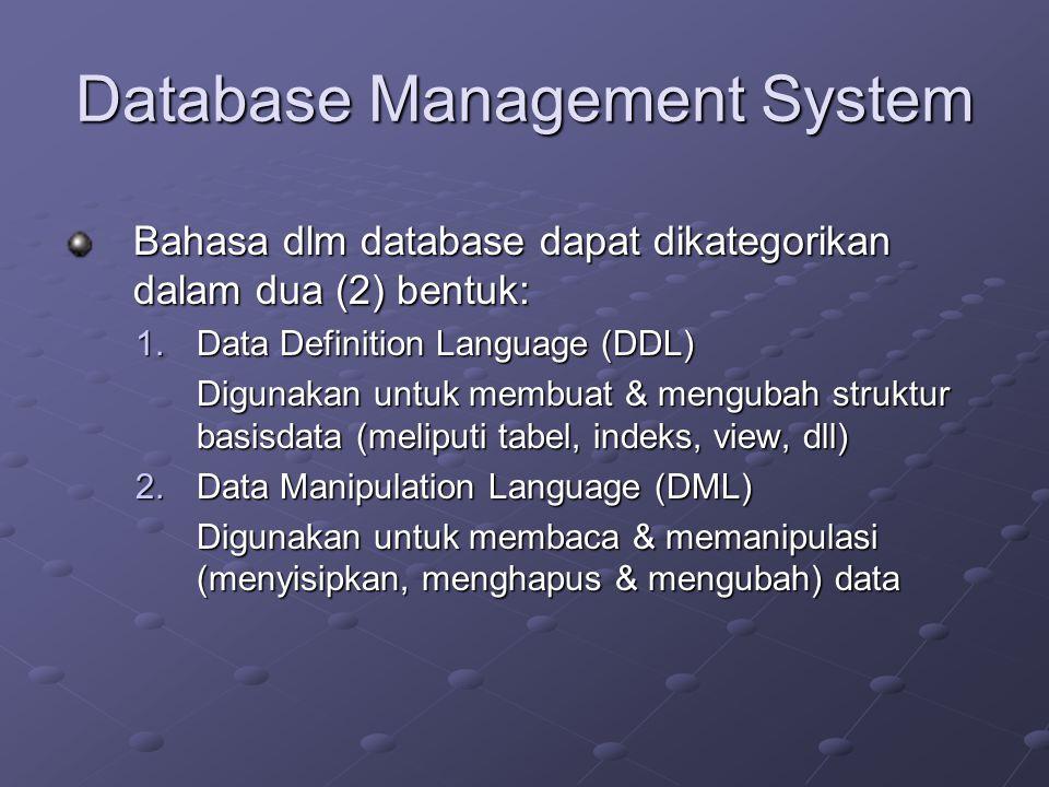 Database Management System Bahasa dlm database dapat dikategorikan dalam dua (2) bentuk: 1.Data Definition Language (DDL) Digunakan untuk membuat & me