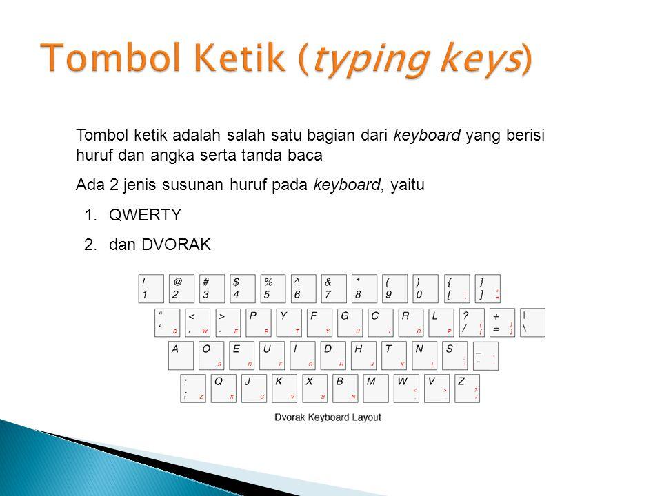 Tombol ketik adalah salah satu bagian dari keyboard yang berisi huruf dan angka serta tanda baca Ada 2 jenis susunan huruf pada keyboard, yaitu 1.QWER