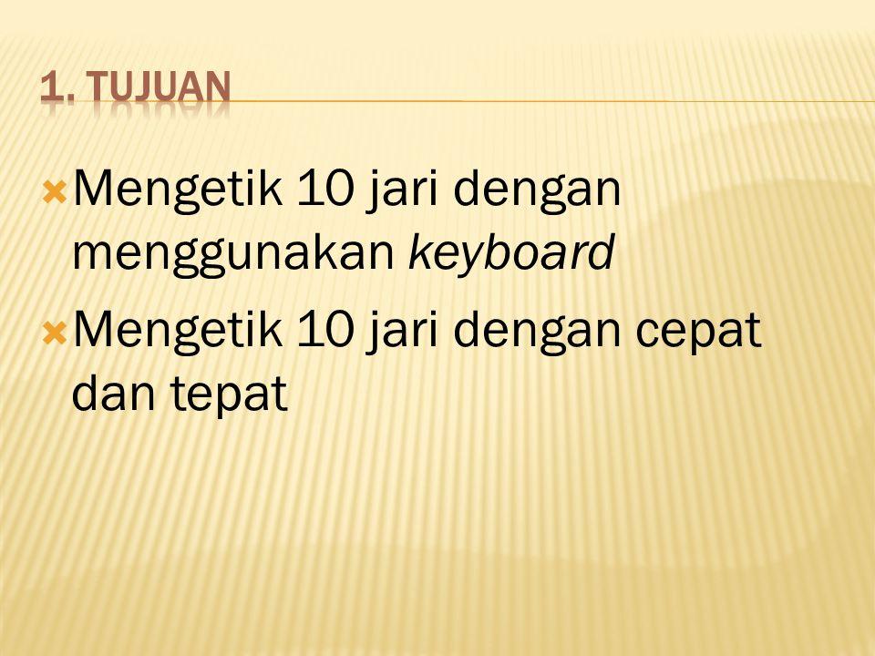  Mengetik 10 jari dengan menggunakan keyboard  Mengetik 10 jari dengan cepat dan tepat
