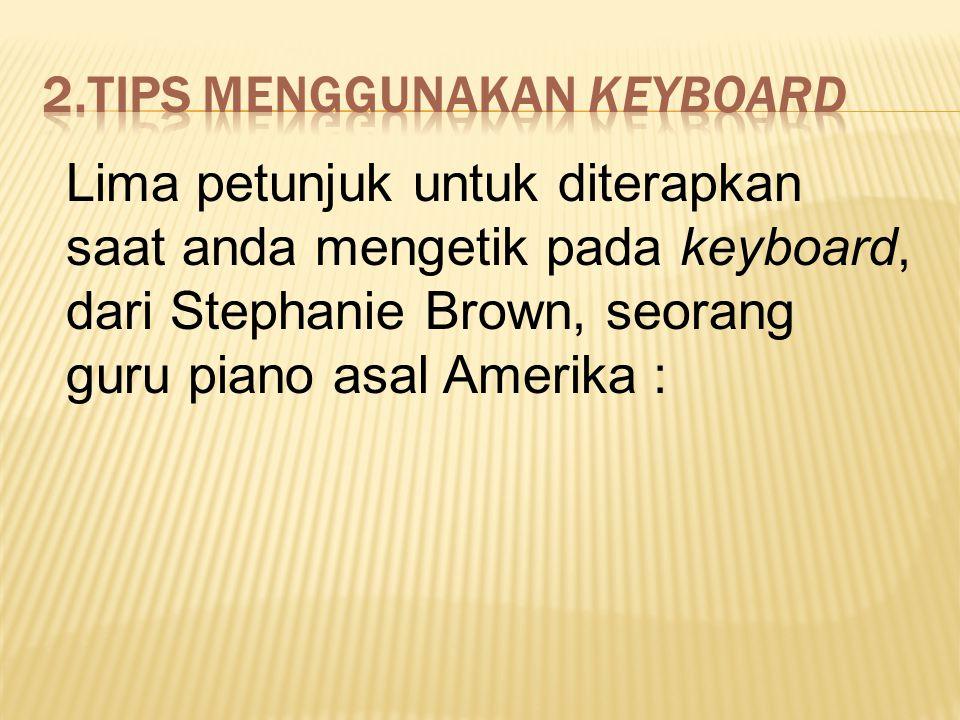 Lima petunjuk untuk diterapkan saat anda mengetik pada keyboard, dari Stephanie Brown, seorang guru piano asal Amerika :