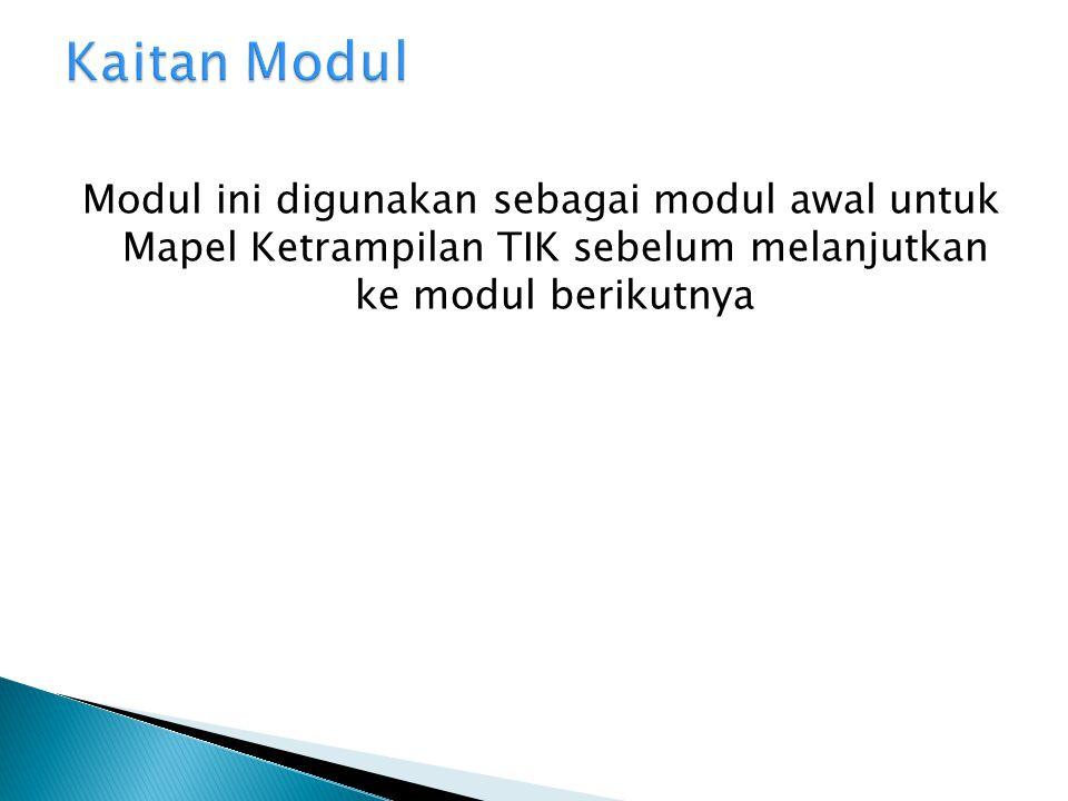 Modul ini digunakan sebagai modul awal untuk Mapel Ketrampilan TIK sebelum melanjutkan ke modul berikutnya