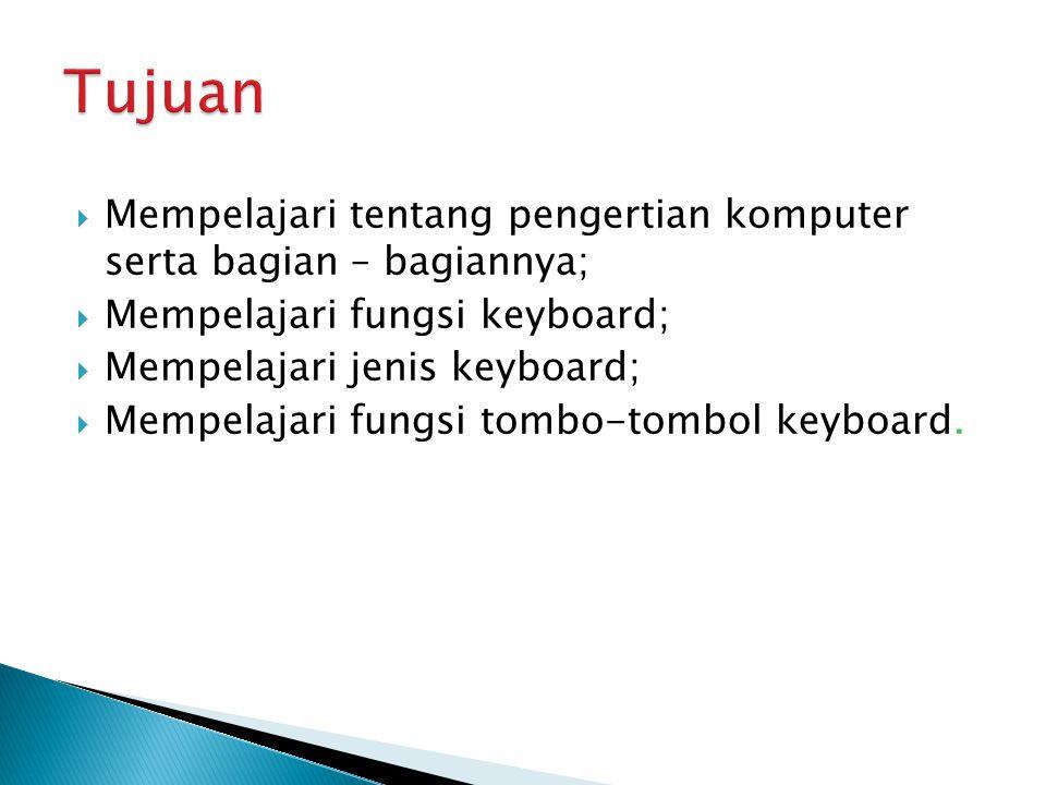  Mempelajari tentang pengertian komputer serta bagian – bagiannya;  Mempelajari fungsi keyboard;  Mempelajari jenis keyboard;  Mempelajari fungsi