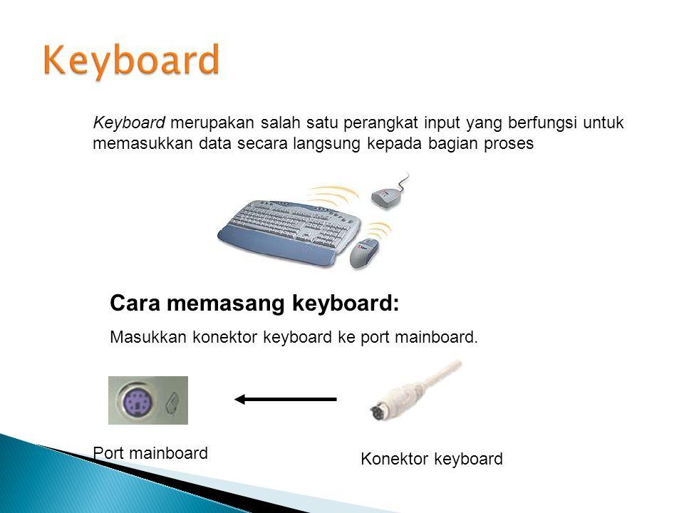 Keyboard merupakan salah satu perangkat input yang berfungsi untuk memasukkan data secara langsung kepada bagian proses Cara memasang keyboard: Masukk