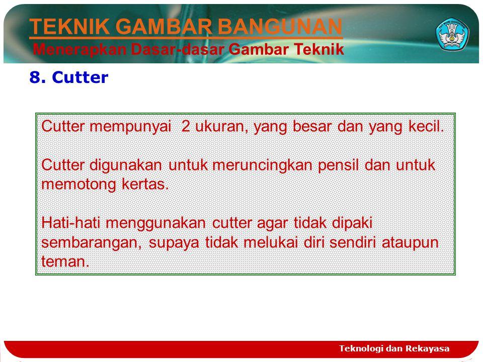 Teknologi dan Rekayasa 8.Cutter Cutter mempunyai 2 ukuran, yang besar dan yang kecil.