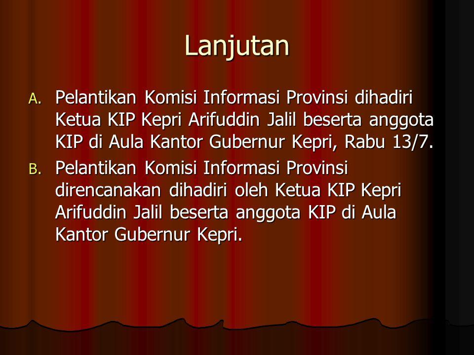 Lanjutan A. Pelantikan Komisi Informasi Provinsi dihadiri Ketua KIP Kepri Arifuddin Jalil beserta anggota KIP di Aula Kantor Gubernur Kepri, Rabu 13/7
