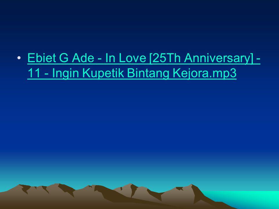 Ebiet G Ade - In Love [25Th Anniversary] - 11 - Ingin Kupetik Bintang Kejora.mp3Ebiet G Ade - In Love [25Th Anniversary] - 11 - Ingin Kupetik Bintang