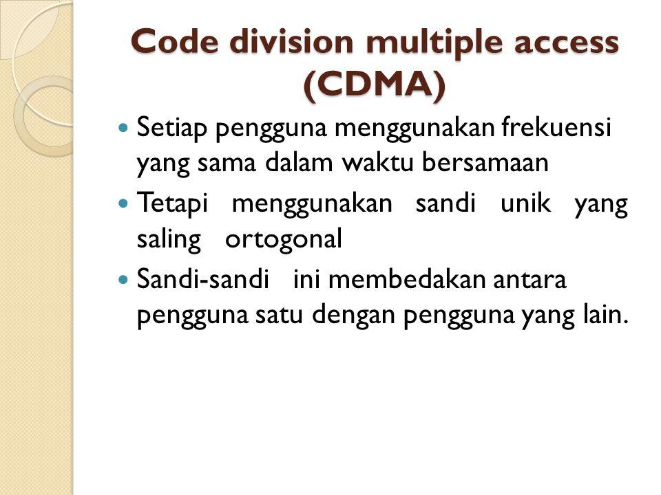 Code division multiple access (CDMA) Setiap pengguna menggunakan frekuensi yang sama dalam waktu bersamaan Tetapi menggunakan sandi unik yang saling o