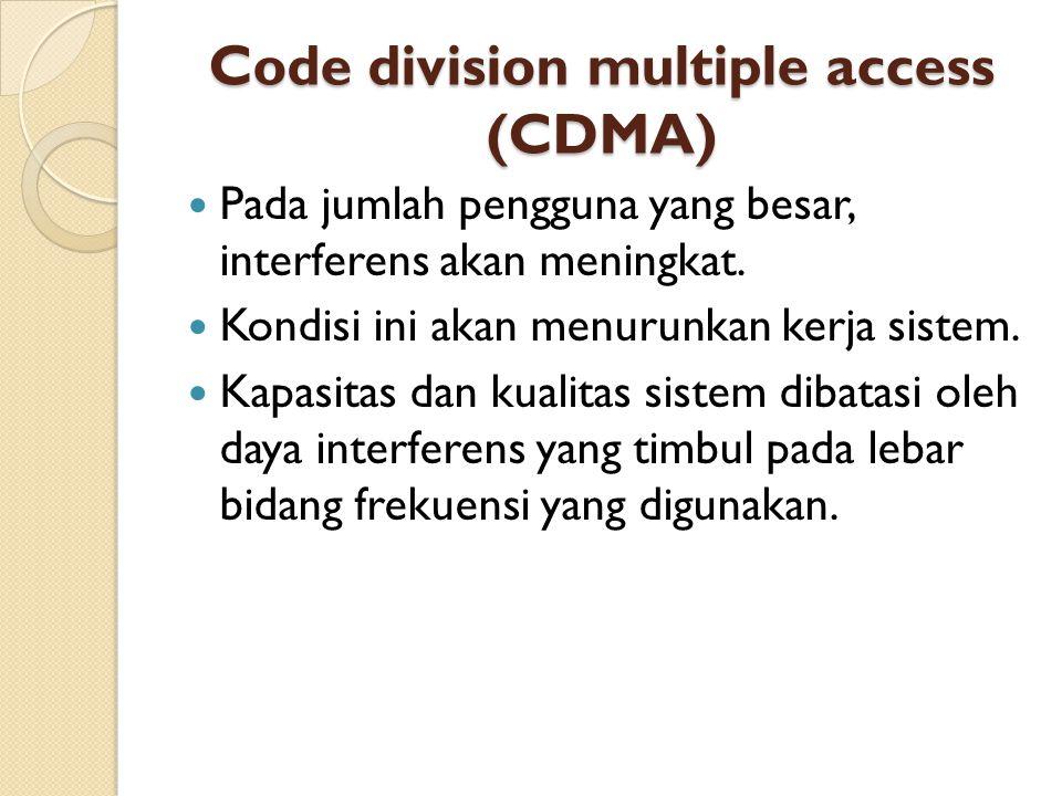 Code division multiple access (CDMA) Pada jumlah pengguna yang besar, interferens akan meningkat. Kondisi ini akan menurunkan kerja sistem. Kapasitas