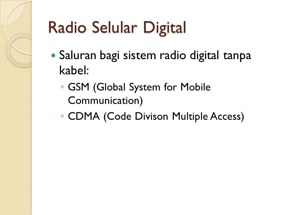 Radio Selular Digital Saluran bagi sistem radio digital tanpa kabel: ◦ GSM (Global System for Mobile Communication) ◦ CDMA (Code Divison Multiple Acce