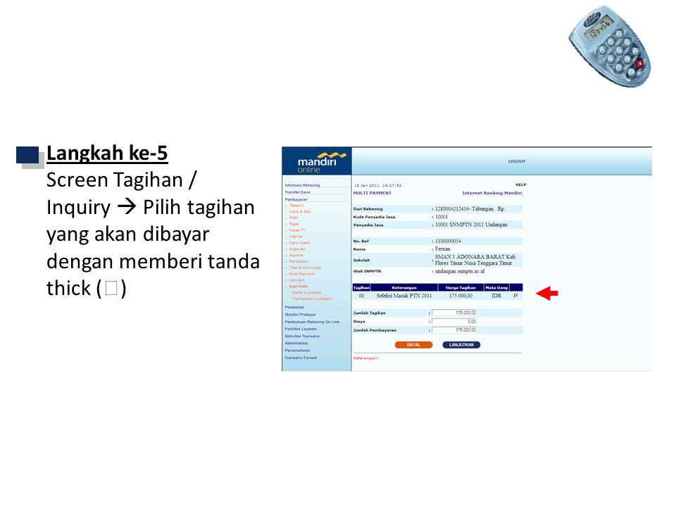 Langkah ke-5 Screen Tagihan / Inquiry  Pilih tagihan yang akan dibayar dengan memberi tanda thick (  ) Mandiri Internet