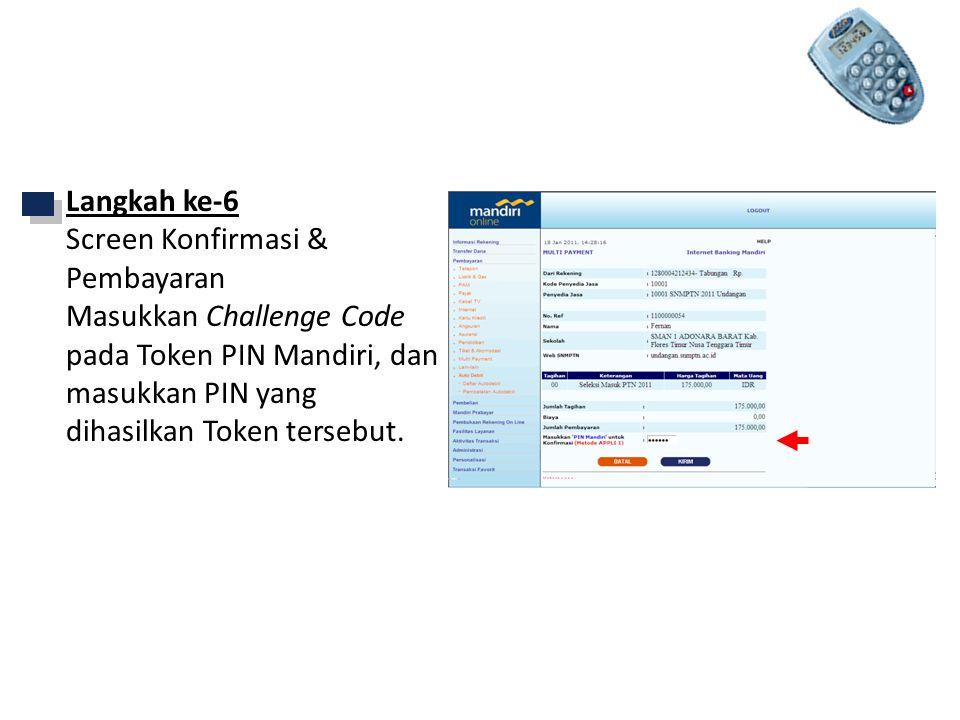 Langkah ke-6 Screen Konfirmasi & Pembayaran Masukkan Challenge Code pada Token PIN Mandiri, dan masukkan PIN yang dihasilkan Token tersebut.