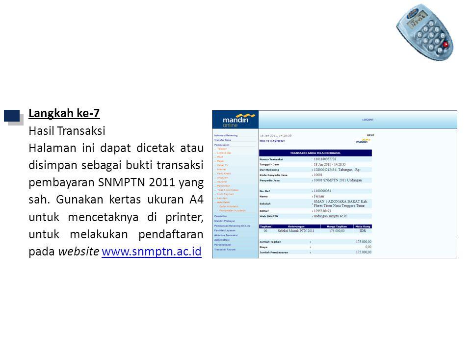 Langkah ke-7 Hasil Transaksi Halaman ini dapat dicetak atau disimpan sebagai bukti transaksi pembayaran SNMPTN 2011 yang sah.