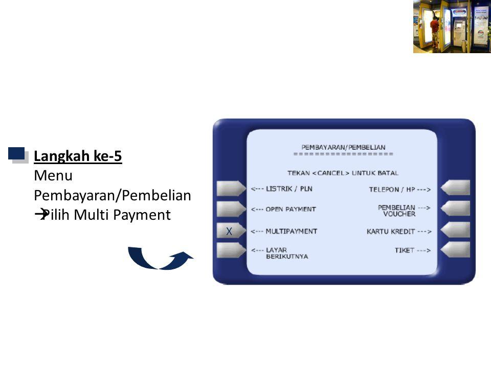 Mandiri ATM X Langkah ke-5 Menu Pembayaran/Pembelian  Pilih Multi Payment X