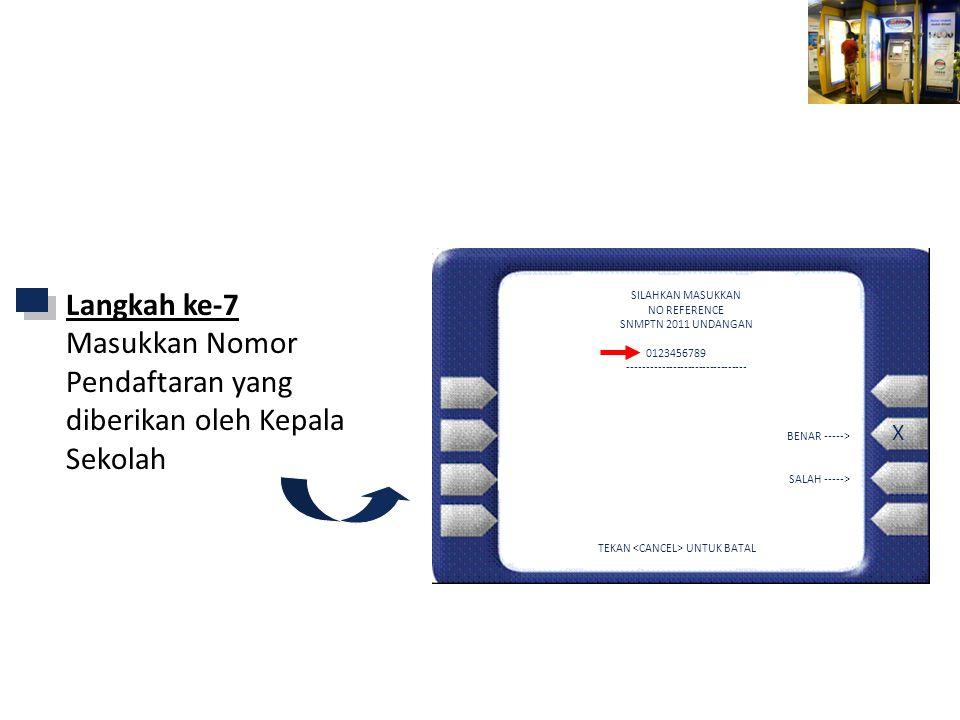 Mandiri ATM SILAHKAN MASUKKAN NO REFERENCE SNMPTN 2011 UNDANGAN 0123456789 -------------------------------- BENAR -----> SALAH -----> TEKAN UNTUK BATAL X Langkah ke-7 Masukkan Nomor Pendaftaran yang diberikan oleh Kepala Sekolah
