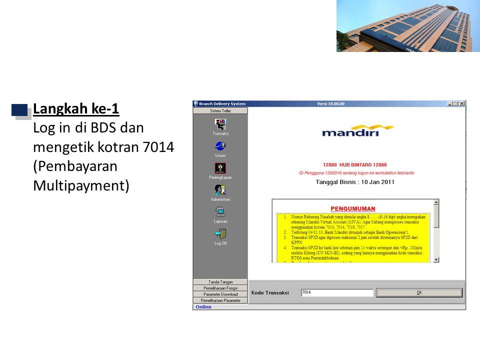 Petunjuk Transaksi via BDS - Cabang Langkah ke-1 Log in di BDS dan mengetik kotran 7014 (Pembayaran Multipayment)