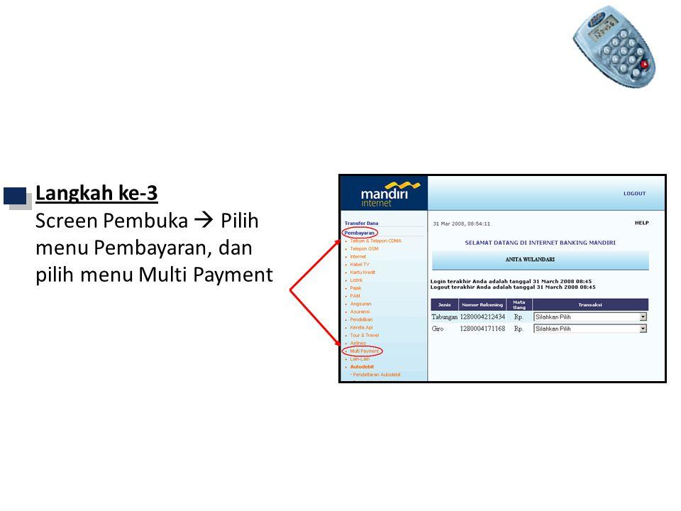 Langkah ke-3 Screen Pembuka  Pilih menu Pembayaran, dan pilih menu Multi Payment Mandiri Internet
