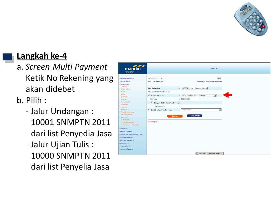 Langkah ke-4 a. Screen Multi Payment Ketik No Rekening yang akan didebet b. Pilih : - Jalur Undangan : 10001 SNMPTN 2011 dari list Penyedia Jasa -Jalu
