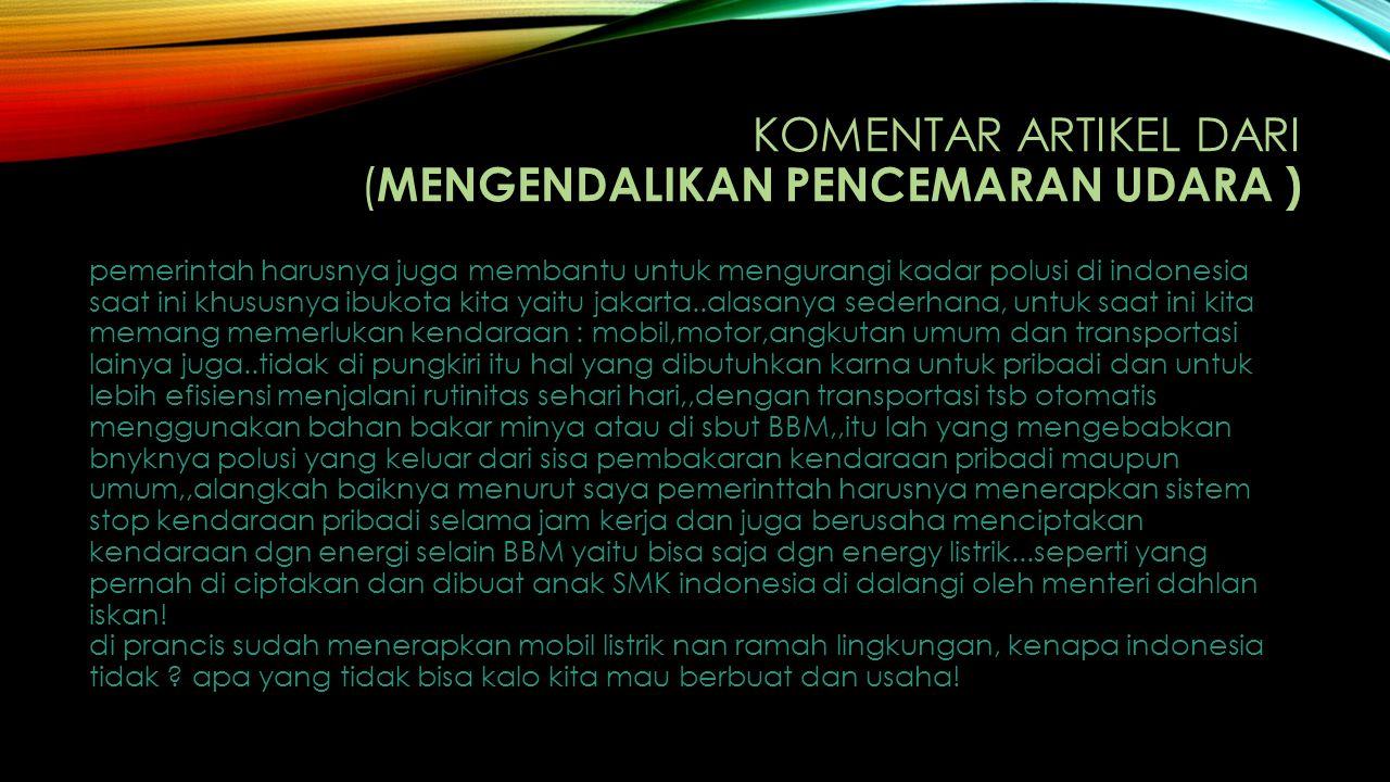 KOMENTAR ARTIKEL DARI ( MENGENDALIKAN PENCEMARAN UDARA ) pemerintah harusnya juga membantu untuk mengurangi kadar polusi di indonesia saat ini khususn