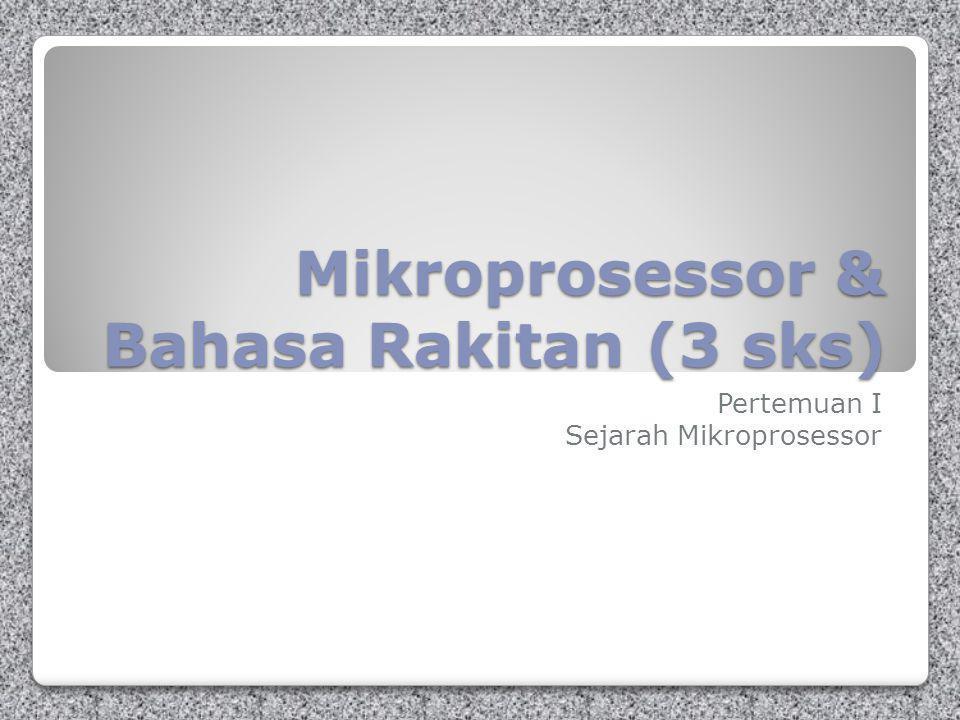 Mikroprosessor & Bahasa Rakitan (3 sks) Pertemuan I Sejarah Mikroprosessor