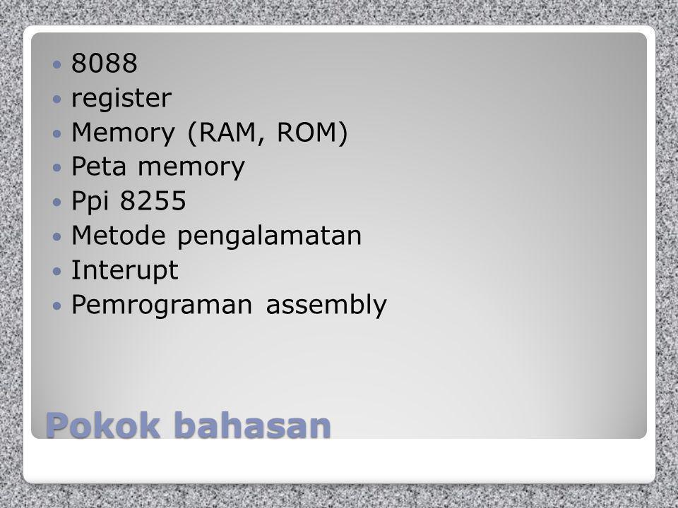 Pokok bahasan 8088 register Memory (RAM, ROM) Peta memory Ppi 8255 Metode pengalamatan Interupt Pemrograman assembly