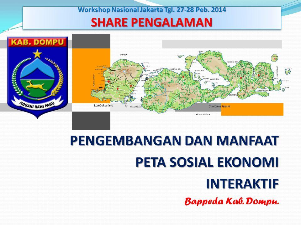 PENGEMBANGAN DAN MANFAAT PETA SOSIAL EKONOMI INTERAKTIF Bappeda Kab. Dompu. Workshop Nasional Jakarta Tgl. 27-28 Peb. 2014 SHARE PENGALAMAN Workshop N