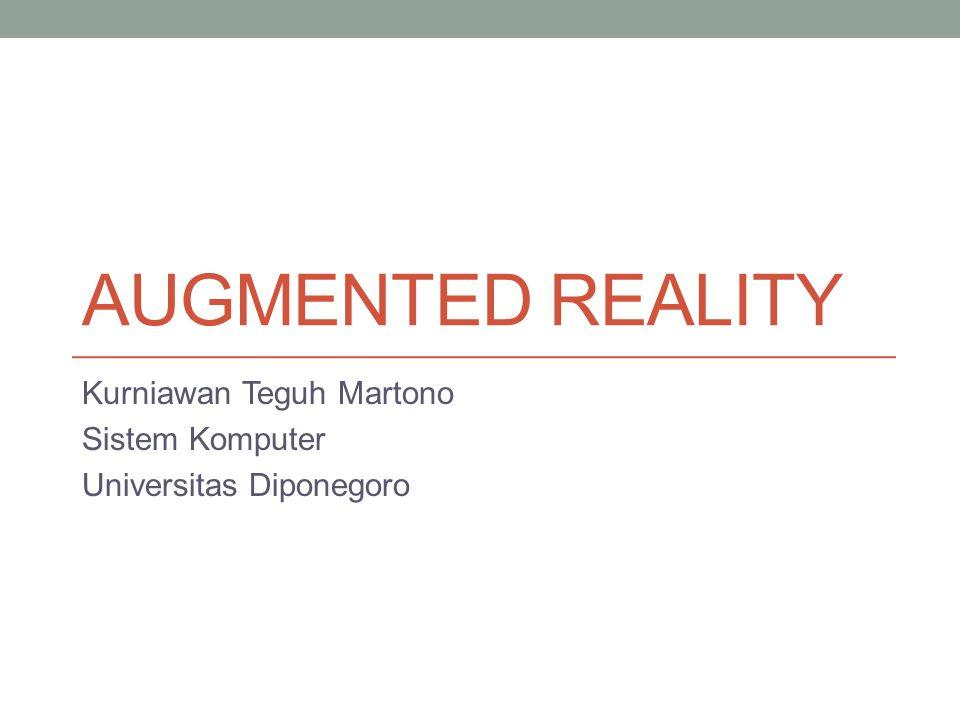 AUGMENTED REALITY Kurniawan Teguh Martono Sistem Komputer Universitas Diponegoro