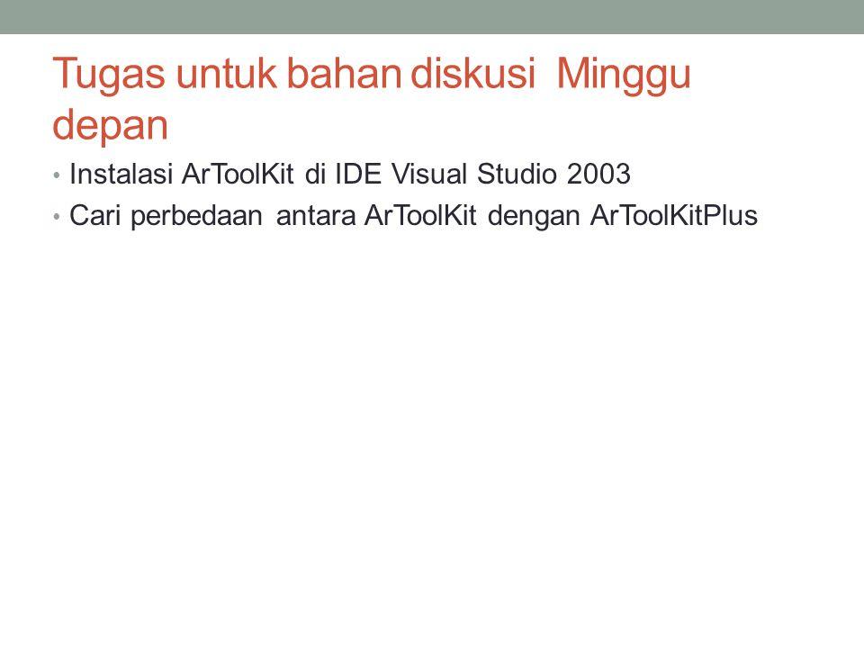 Tugas untuk bahan diskusi Minggu depan Instalasi ArToolKit di IDE Visual Studio 2003 Cari perbedaan antara ArToolKit dengan ArToolKitPlus