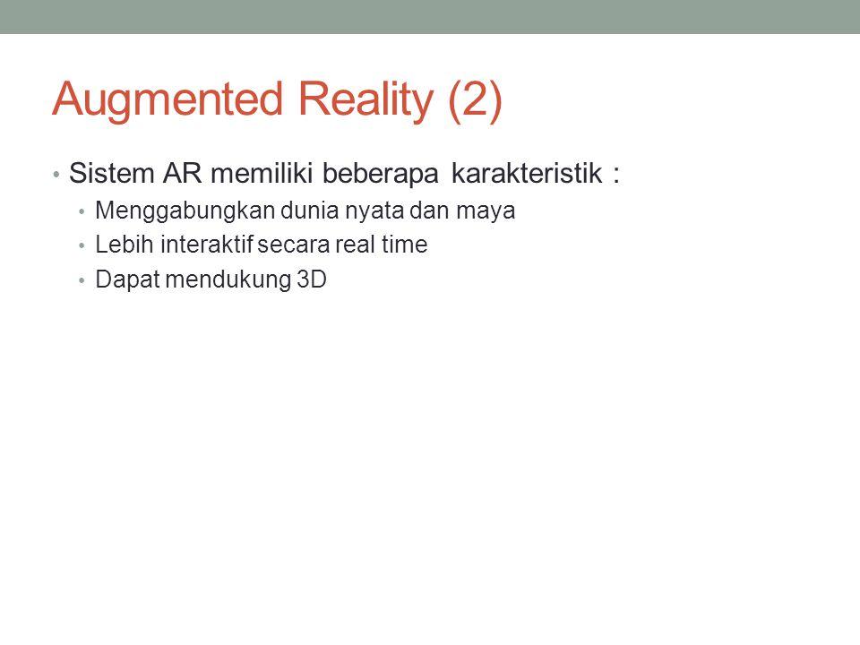 Augmented Reality (2) Sistem AR memiliki beberapa karakteristik : Menggabungkan dunia nyata dan maya Lebih interaktif secara real time Dapat mendukung