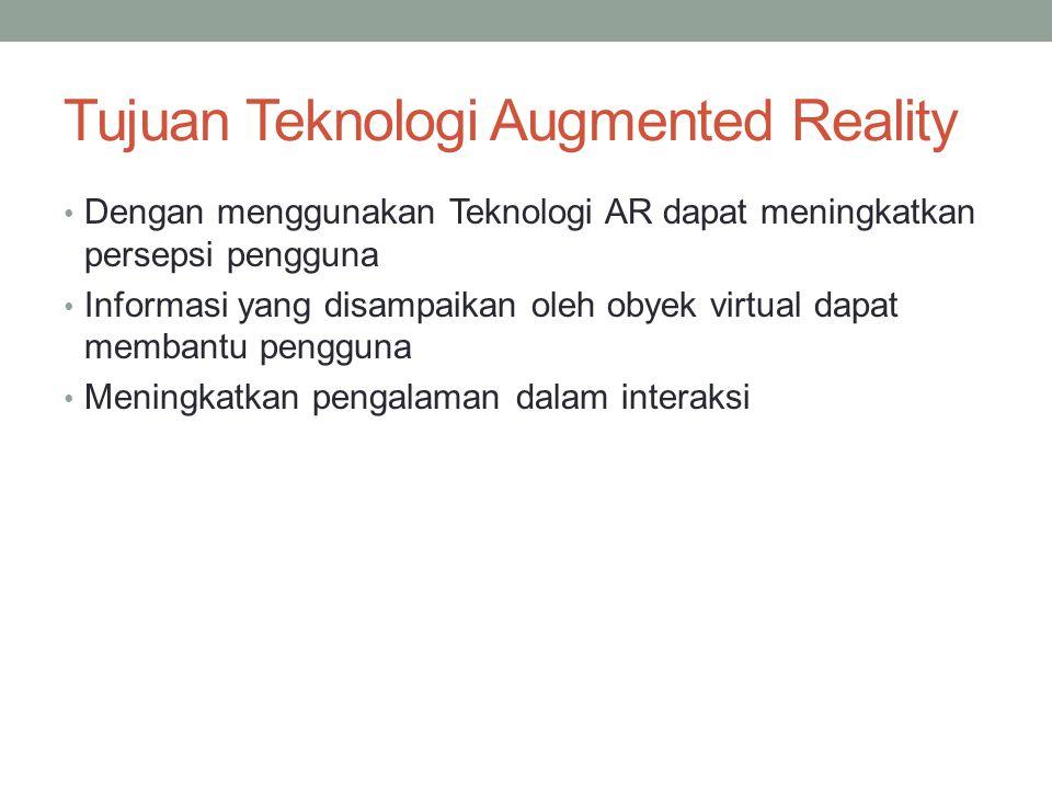 Tujuan Teknologi Augmented Reality Dengan menggunakan Teknologi AR dapat meningkatkan persepsi pengguna Informasi yang disampaikan oleh obyek virtual